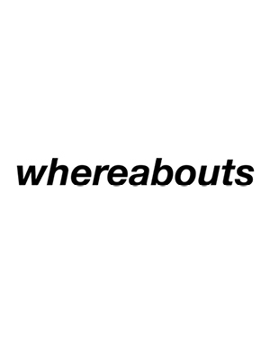 Whereabouts: The Influence of Place and Space