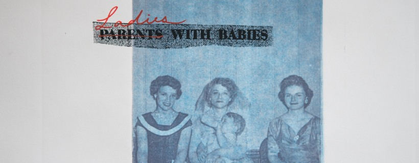 faded blue photo of three women and a baby with text parents with babies with parents crossed out and ladies written over it