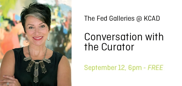 Curator of Exhibitions Michele Bosak. Text: The Fed Galleries @ KCAD Conversation with the Curator, Sept. 12, 6pm-Free
