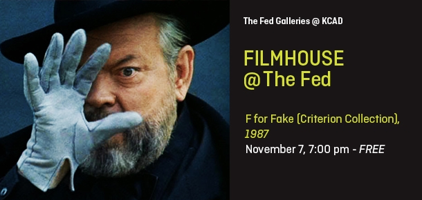 Orson Welles holding his gloved hand in front of his face. Text:The Fed Galleries @ KCAD, Filmhouse @ The Fed, F for Fake