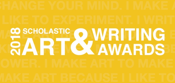 2018 Scholastic Art & Writing Awards