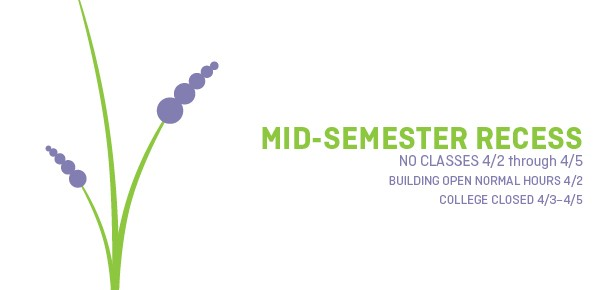 Midsemester Recess NO CLASSES 4/2 through 4/5 BUILDING OPEN NORMAL HOURS 4/2 College closed 4/3–4/5