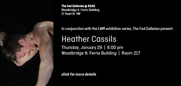 The Fed Galleries @ KCAD Woodbridge N. Ferris Building 17 Pearl St. NW  In conjunction with the I AM exhibition series, The Fed Galleries present: Heather Cassils Thursday, January 29  |  6:00 pm Woodbridge N. Ferris Building  |  Room 217  click for more details