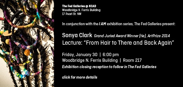 The Fed Galleries @ KCAD Woodbridge N. Ferris Building 17 Pearl St. NW  In conjunction with the I AM exhibition series, The Fed Galleries present:  Sonya Clark  Grand Juried Award Winner (tie), ArtPrize 2014 Friday, January 30  |  6:00 pm Woodbridge N. Ferris Building  |  Room 217 Exhibition closing reception to follow in The Fed Galleries  click for more details