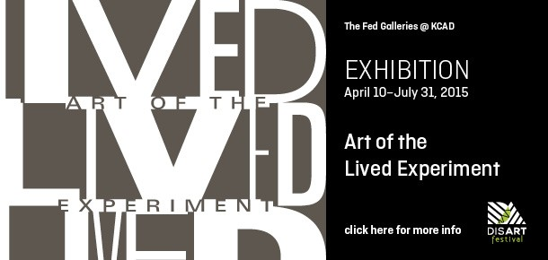 The Fed Galleries @ KCAD EXHIBITION April 10–July 31, 2015 Art of the Lived Experiment click here for more info DisArt Festival logo