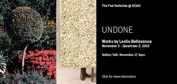 The Fed Galleries @ KCAD UNDONE Works by Leslie Bellavance November 5 - December 5, 2015 Gallery Talk: November 17, 6pm Click for more information
