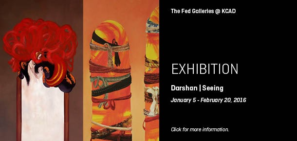 Exhibition  Darshan | Seeing at The Fed Galleries at KCAD  January 5, 2016 - February 20, 2016  Click for more information