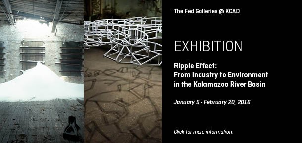 Exhibition  Ripple Effect: From Industry to Environment int he Kalamazoo River Basin at The Fed Galleries at KCAD  January 5, 2016 - February 20, 2016  Click for more information