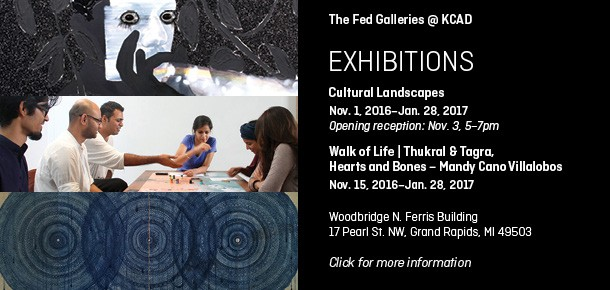 The Fed Galleries @ KCAD Exhibitions Cultural Landscapes Nov. 1, 2016–Jan. 28, 2017 Opening reception: Nov. 3, 5–7pm Walk of Life | Thukral & Tagra Nov. 15, 2016–Jan. 28, 2017  Woodbridge N. Ferris Building 17 Pearl St. NW Grand Rapids, MI 49503  Click for more information.