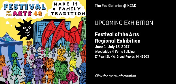 The Fed Galleries @ KCAD  Upcoming Exhibition Festival of the Arts Regional Exhibition June 1–July 15, 2017 Woodbridge N. Ferris Building 17 Pearl St. NW, Grand Rapids, MI 49503  Click for more information.