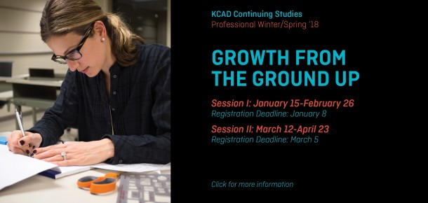 KCAD Continuing Studies Professional Winter/Spring '18  GROWTH FROM THE GROUND UP  Session I: January 15-February 26 Registration Deadline: January 8  Session II: March 12-April 23 Registration Deadline: March 5  Click for more information