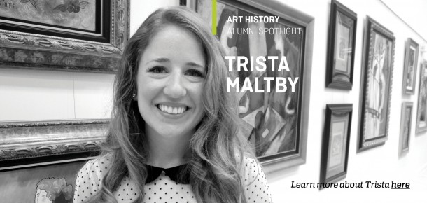 Art History Alumni Spotlight Trista Maltby  Learn more about Trista here.