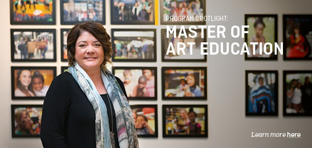 Program Spotlight:  Master of Art Education  Learn more here.
