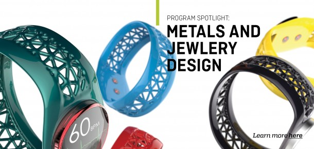 Program Spotlight: Metals and Jewelry Design  Learn more here.