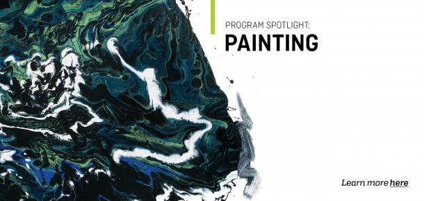 Program Spotlight:  Painting  Learn more here.