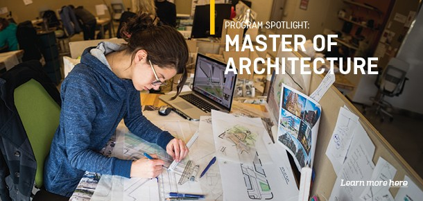 Program Spotlight: Master of Architecture Learn more here.