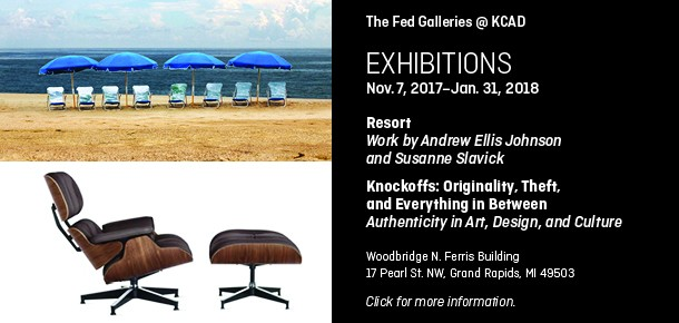 The Fed Galleries @ KCAD Exhibitions Nov. 7, 2017-Jan. 31, 2018  Resort Work by Andrew Ellis Johnson and Susanne Slavic  Knockoffs: Originality, Theft, and Everything in Between Authenticity in Art, Design, and Culture  Woodbridge N. Ferris Building 17 Pearl St. NW, Grand Rapids, MI 49503  Click for more information.