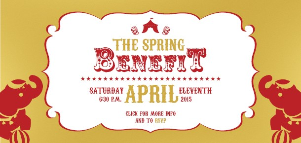 The Spring Benefit, April 11, 2015.  Click for more info.